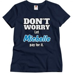 Let Michelle pay for it!