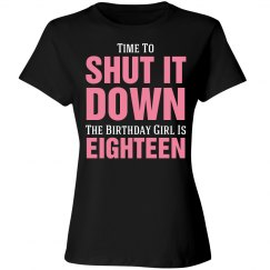 18th Birthday Girl Shut it Down