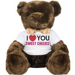 I love you sweet cheeks