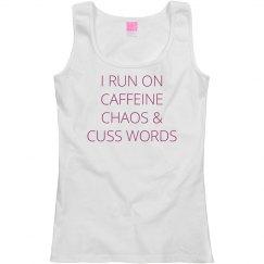 I RUN ON CAFFEINE CHAOS & CUSS WORDS