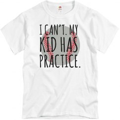 I CAN'T MY KID HAS PRACTICE - BASEBALL
