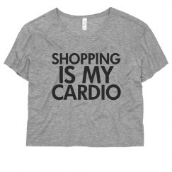 """Shopping Is My Cardio"""
