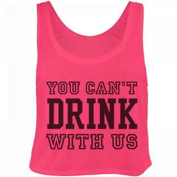 Can't Drink With Us
