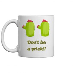 Don't be a prick!!