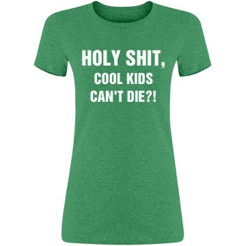 Cool Kids Can't Die?!