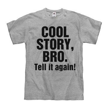 Cool Story, Bro!
