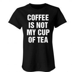Coffee Not My Cup Of Tea