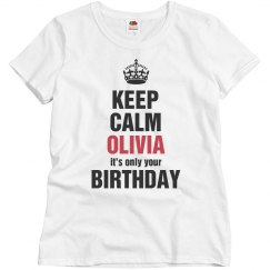 Keep calm olivia it's only your birthdaty