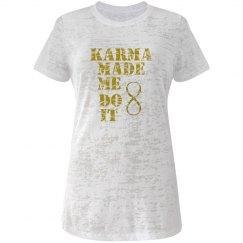 Karma made me do it tee