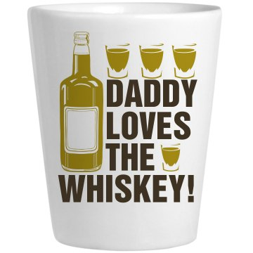 Daddy Loves Whiskey!