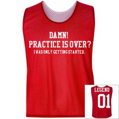 Practice over? I was only getting started.(any sport)
