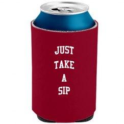 Just take a sip koozie
