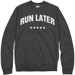 Run Later Sweatshirt
