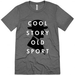 Cool Story Old Sport