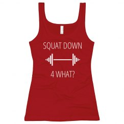 SQUAT DOWN 4 WHAT?