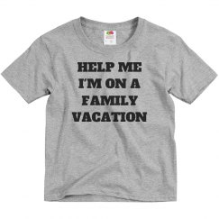 HELP ME IM ON A FAMILIY VACATION KIDS SHIRT