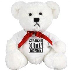 Straight Outta Mommy Teddy Bear