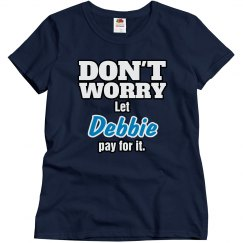 Let Debbie pay for it!