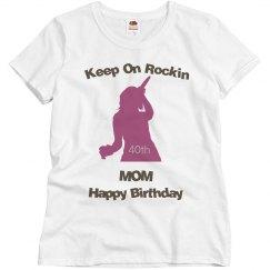 Keep on rockin mom 40th