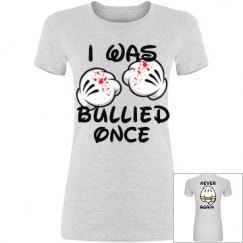 I Was Bullied Once Tshirt