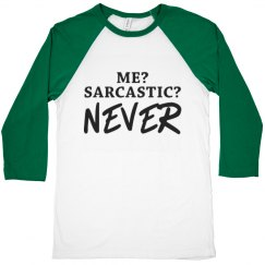 Me? Sarcastic? Never! Tee