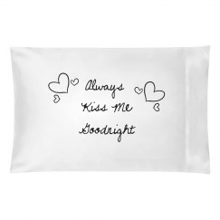 Always Kiss Me Pillowcase