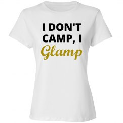 I DONT CAMP, I GLAMP TEE