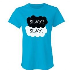 Slay? Slay. Tee