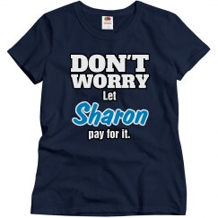 Let Sharon pay for it!