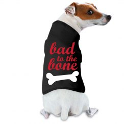Bad To The Bone Dog T