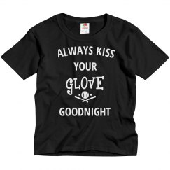 Always kiss your glove goodnight