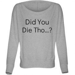 Did You Die Tho...? Shirt