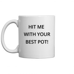 Hit me with your best pot!