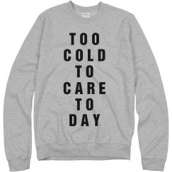 Too Cold To Care Today