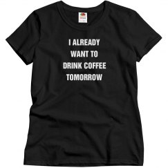 I already want to drink coffee tomorrow