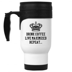 Drink Coffee, Live Maximized, Repeat Travel Mug
