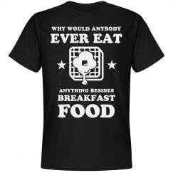 I Only Eat Breakfast Food