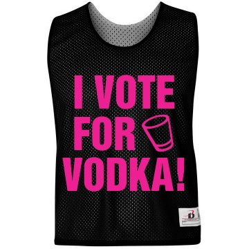 I Vote For Vodka!