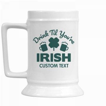 Irish I Was Drunk Stein
