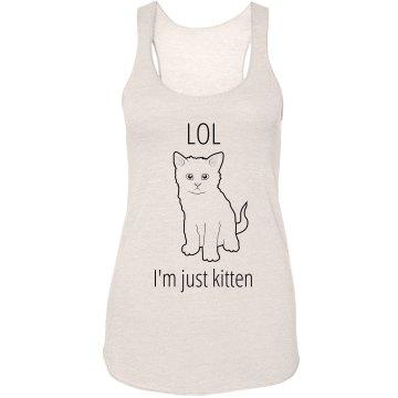 Lol I'm Just Kitten