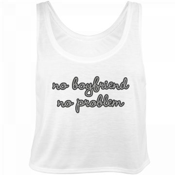 No Boyfriend No Prob Crop