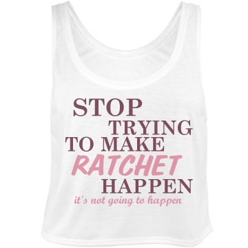 Ratchet's Not Happening