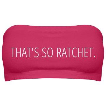 That's So Ratchet