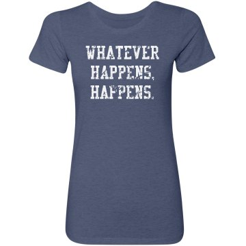 Whatever Happens Tee
