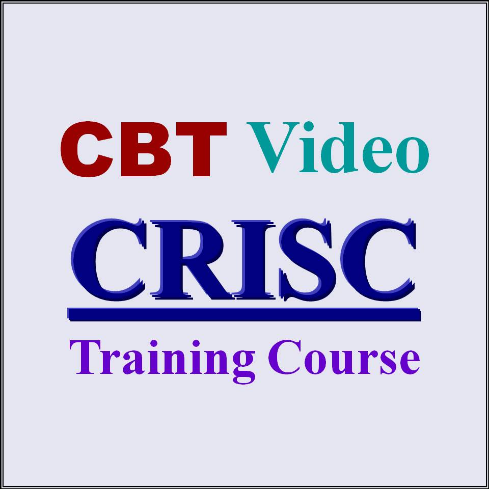 ISACA Certified in Risk and Information Systems Control CRISC CBT Video  Training Material