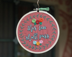 This Too Shall Pass Embroidered Hoop Art #2