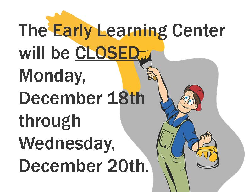 Early Learning Center, closed Dec. 18-20, 2017