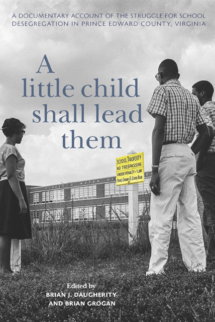 A little child shall lead them : a documentary account of the struggle for school desegregation in Prince Edward County, Virginia