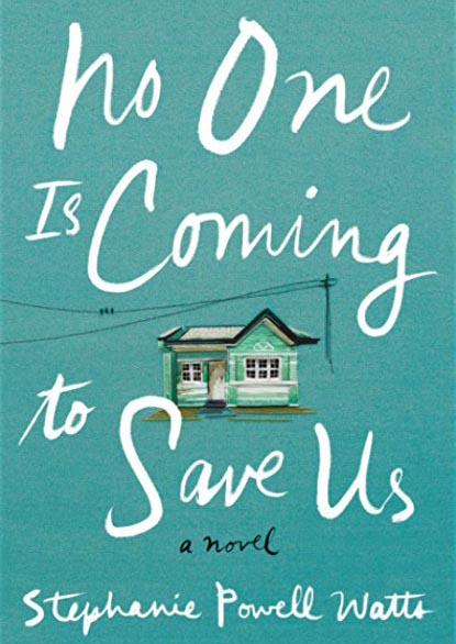 No One is Coming to Save Us : A Novel, by Stephanie Powell Watts