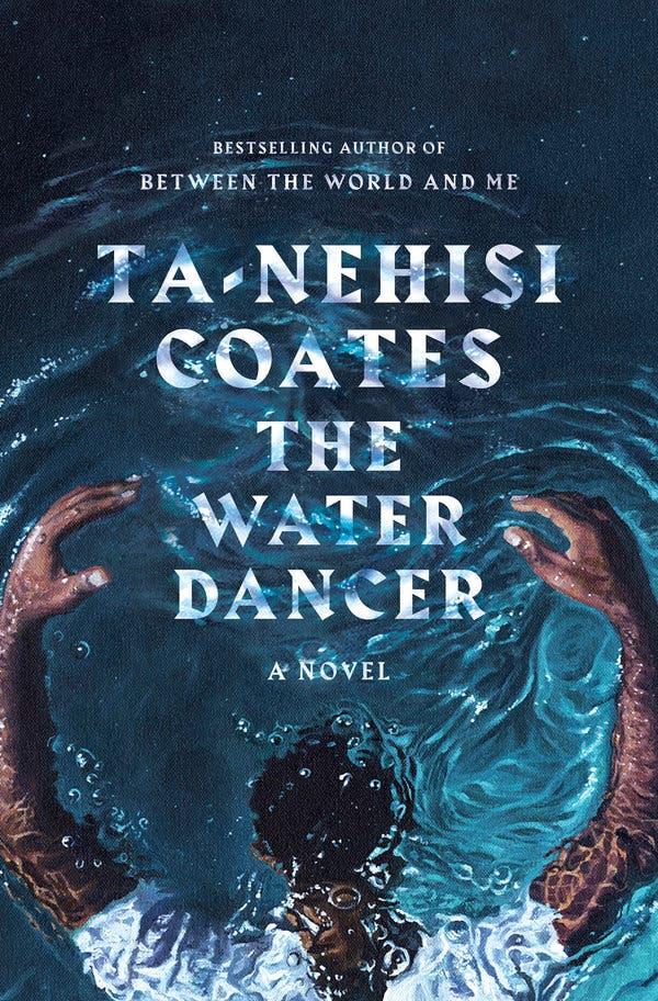 Water Dancer by Ta-Nehisi Coates